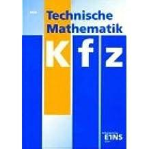 Technische Mathematik Kfz. Lehr-/Fachbuch: Entsprechend den neuen Lehrplänen - mit Prüfungsaufgaben