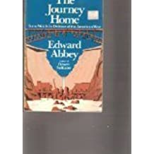 The Journey Home: Some Words in Defense of the American West by Edward Abbey (1977-04-28)
