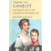 Königin Luise und Friedrich Wilhelm III. Eine Liebe in Preußen. (Großdruck)