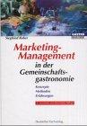 Marketing-Management in der Gemeinschaftsgastronomie: Konzepte - Methoden - Erfahrungen