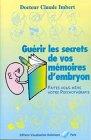 Guérir les secrets de vos mémoires d'embryon