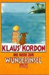Die Reise zur Wunderinsel. ( Ab 8 J.). Eine fast wahre Geschichte