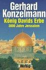 König Davids Erbe. 3000 Jahre Jerusalem - Gerhard Konzelmann