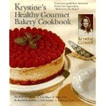 Krystine's Healthy Gourmet Bakery Cookbook