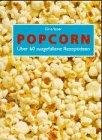 Popcorn. Über 60 ausgefallene Rezeptideen