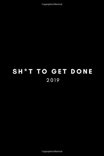 Sh*t to Get Done 2019: Work Planner (Daily, Weekly and Monthly Week To View Personal Schedule Diary, Goals and Appointment Book)