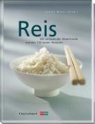 Reis: Mit umfassender Warenkunde und den 100 besten Rezepten