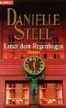 Unter dem Regenbogen: Roman von Danielle Steel