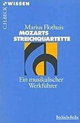 Mozarts Streichquartette: Ein musikalischer Werkführer