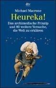Heureka!: Das archimedische Prinzip und 80 weitere Versuche, die Welt zu erklären