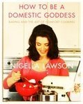 By Nigella Lawson How to be a Domestic Goddess [Hardcover]