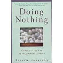 Doing Nothing: Coming to the End of the Spiritual Search (reprint)
