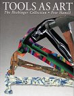 Tools As Art: The Hechinger Collection (Landover Sammlung)