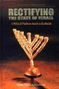 Rectifying the State of Israel - A Political Platform Based on Kabbalah (The Teachings of Kabbalah Series)