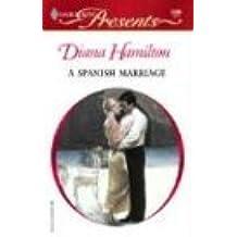 A Spanish Marriage by Diana Hamilton (2004-06-01)