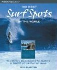 100 Best Surf Spots in the World: The World's Best Breaks for Surfers in Search of the Perfect Wave (100 Best Series)