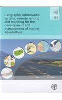 Geographic Information Systems, Remote Sensing and Mapping for the Development and Management of Marine Aquaculture (FAO Fisheries Technical Paper)