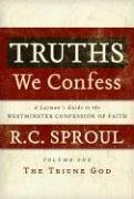 Truths We Confess: A Layman's Guide to the Westminster Confession of Faith: Volume 1: The Triune God (Chapters 1-8 of the Confession)