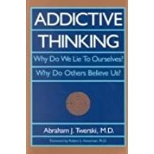Addictive Thinking: Understanding Self-deception - How the Lies We Tell Ourselves and Others Perpetuate Our Addictions