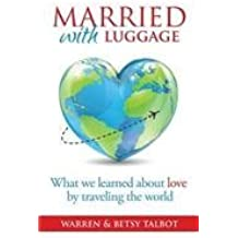 Married with Luggage: What We Learned About Love by Traveling the World by Warren Talbot (2015-01-14)