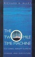 Two-Mile Time Machine : Ice Cores, Abrupt Climate Change, and Our Future