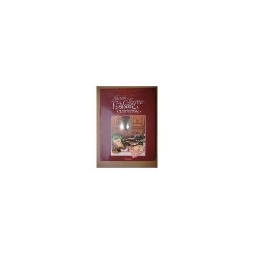 Histoire et recettes de l'Alsace gourmande