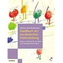 Handbuch der musikalischen Früherziehung: Theorie und Praxis für die Arbeit in Kindertageseinrichtungen