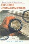 Quagmires and Quandaries: Exploring Journalism Ethics by Ian Richards (2007-12-01)