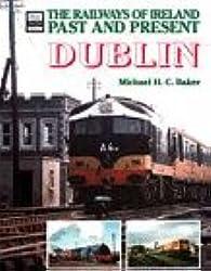 Railways of Ireland Past and Present: Dublin (Railways of Ireland Past & Present)