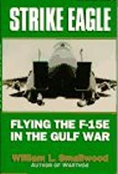 Strike Eagle: Flying the F-15E in the Gulf War by William L. Smallwood (1994-08-01)