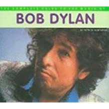 The Complete Guide to the Music of Bob Dylan