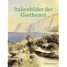 Kennst Du das Land: Italienbilder der Goethezeit