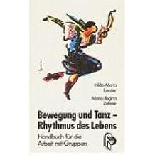 Bewegung und Tanz - Rhythmus des Lebens: Handbuch für die Arbeit mit Gruppen