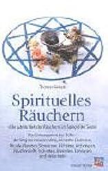 Spirituelles Räuchern: Die subtile Welt des Räucherns im Spiegel der Seele. Das Enneagramm der Düfte - der Weg zur inneren Mitte, sinnhafte ... ... Signaturen, Alchemie, Archetypen, u. v. m