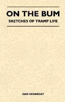 [On the Bum - Sketches of Tramp Life] (By: Dan Hennessy) [published: March, 2011]