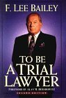 To Be a Trial Lawyer by F. Lee Bailey (1994-10-30)