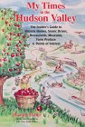 My Times in the Hudson Valley: The Insiders Guide to Historic Homes, Scenic Drives, Restaurants, Museums, Farm Produce &