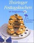 Thüringer Festtagskuchen. 69 Originalrezepte