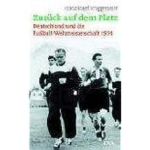 Zurück auf dem Platz: Deutschland und die Fußball-Weltmeisterschaft 1954