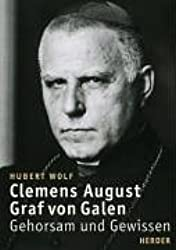 Clemens August Graf von Galen: Gehorsam und Gewissen