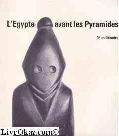 L'egypte avant les pyramides. 4e millénaire. grand palais 29 mai - 3 septembre 1973.
