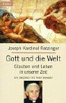 Gott und die Welt - Joseph Ratzinger Benedikt XVI.