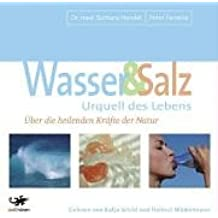 Wasser & Salz. Urquell des Lebens. 4 CDs: Über die heilenden Kräfte der Natur