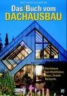 Das Buch vom Dachausbau. Dachräume zum Wohlfühlen: Ideen, Details, Beispiele