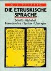 Die etruskische Sprache - Schrift - Alphabet - Formenlehre - Syntax - Übungen - Ambros Josef Pfiffig