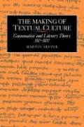The Making of Textual Culture: 'Grammatica' and Literary Theory 350 1100 (Cambridge Studies in Medieval Literature)