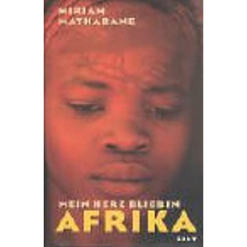 Mein Herz blieb in Afrika - der Schicksalsweg einer jungen Frau vom Township in die Freiheit