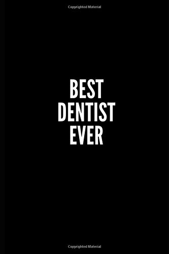 BEST DENTIST EVER: 6x9 Lined Notebook/Journal/Diary , 100 pages, Sarcastic, Humor Journal, original gift For Women/Men/Coworkers/Classmates  , ... diary for the office desk, employees, boss