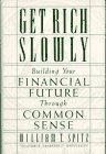 Get Rich Slowly: Building Your Financial Future Through Common Sense by William T. Spitz (1992-07-01)
