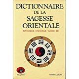Dictionnaire de la sagesse orientale, Bouddhisme - Hindouisme - Taoïsme - Zen